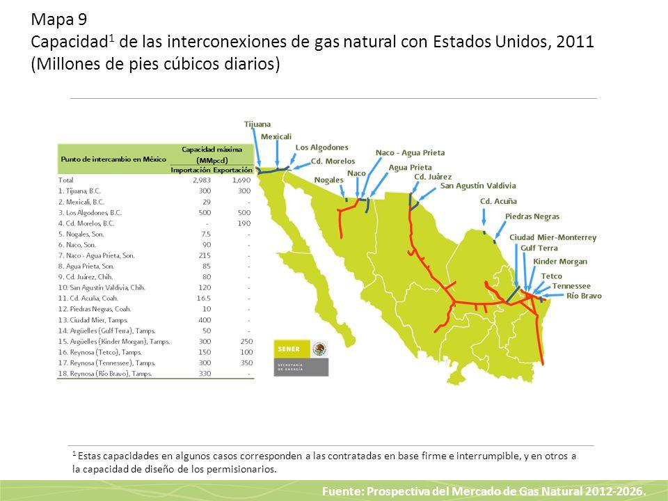 Mapa 9 Capacidad1 de las interconexiones de gas natural con Estados Unidos, 2011 (Millones de pies cúbicos diarios)