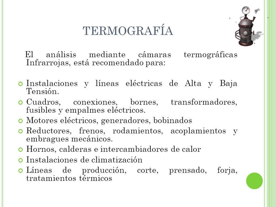 TERMOGRAFÍA El análisis mediante cámaras termográficas Infrarrojas, está recomendado para: