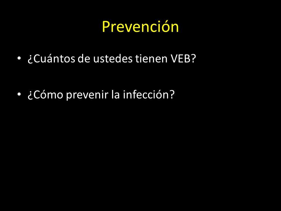 Prevención ¿Cuántos de ustedes tienen VEB