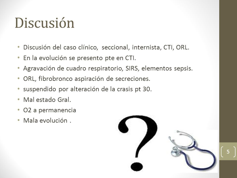 Discusión Discusión del caso clínico, seccional, internista, CTI, ORL.