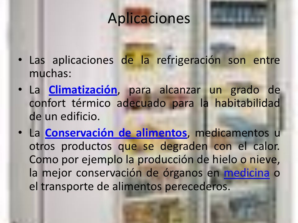 Aplicaciones Las aplicaciones de la refrigeración son entre muchas: