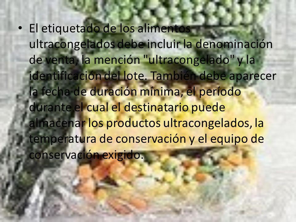 El etiquetado de los alimentos ultracongelados debe incluir la denominación de venta, la mención ultracongelado y la identificación del lote.