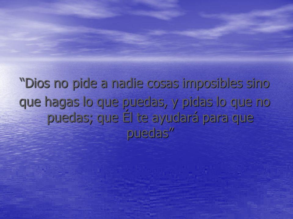 Dios no pide a nadie cosas imposibles sino