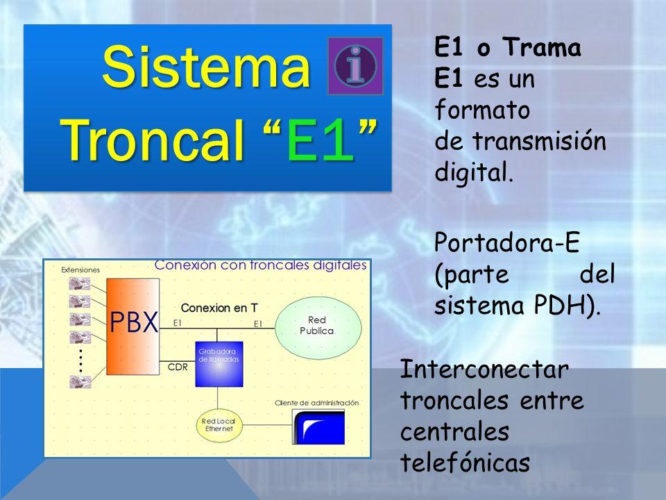 Sistema Troncal E1 E1 o Trama E1 es un formato de transmisión digital. Portadora-E (parte del sistema PDH).