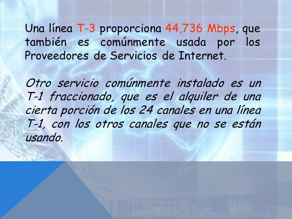 Una línea T-3 proporciona 44,736 Mbps, que también es comúnmente usada por los Proveedores de Servicios de Internet.