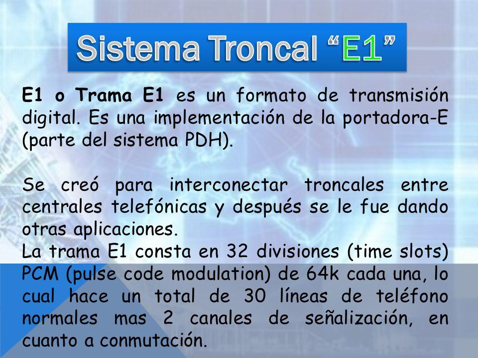Sistema Troncal E1 E1 o Trama E1 es un formato de transmisión digital. Es una implementación de la portadora-E (parte del sistema PDH).