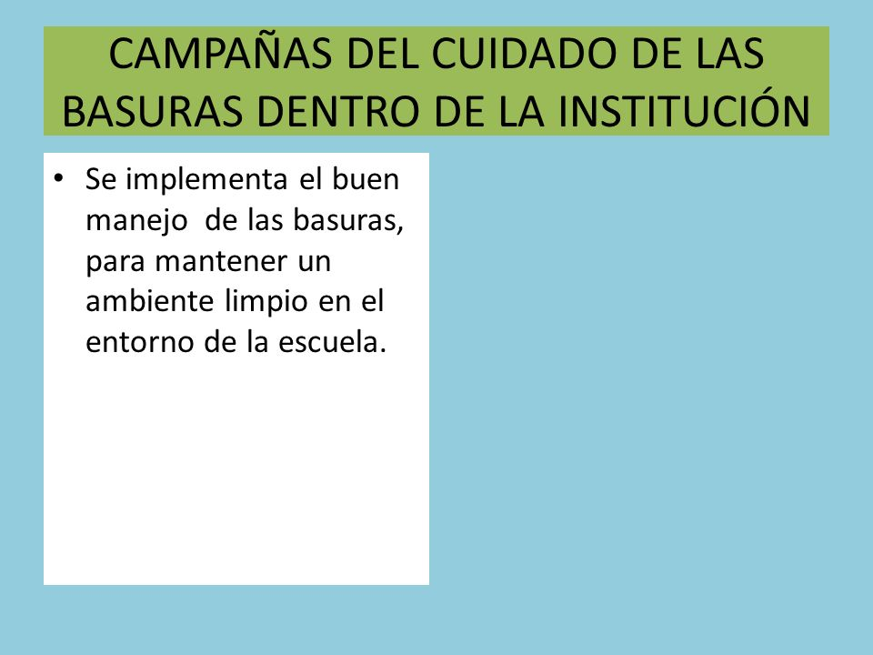 CAMPAÑAS DEL CUIDADO DE LAS BASURAS DENTRO DE LA INSTITUCIÓN