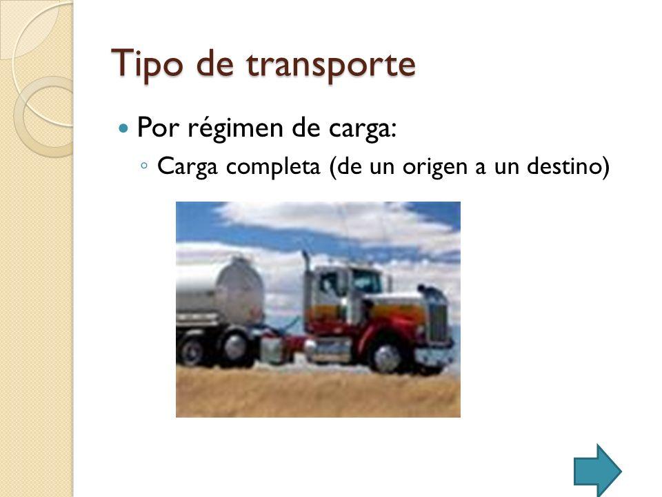 Tipo de transporte Por régimen de carga: