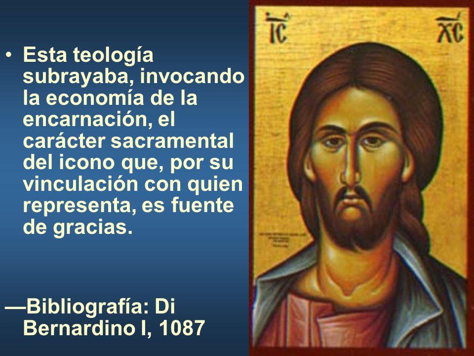 Esta teología subrayaba, invocando la economía de la encarnación, el carácter sacramental del icono que, por su vinculación con quien representa, es fuente de gracias.