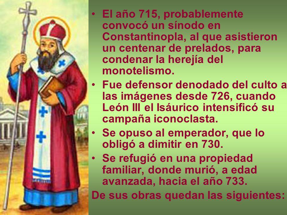 El año 715, probablemente convocó un sínodo en Constantinopla, al que asistieron un centenar de prelados, para condenar la herejía del monotelismo.