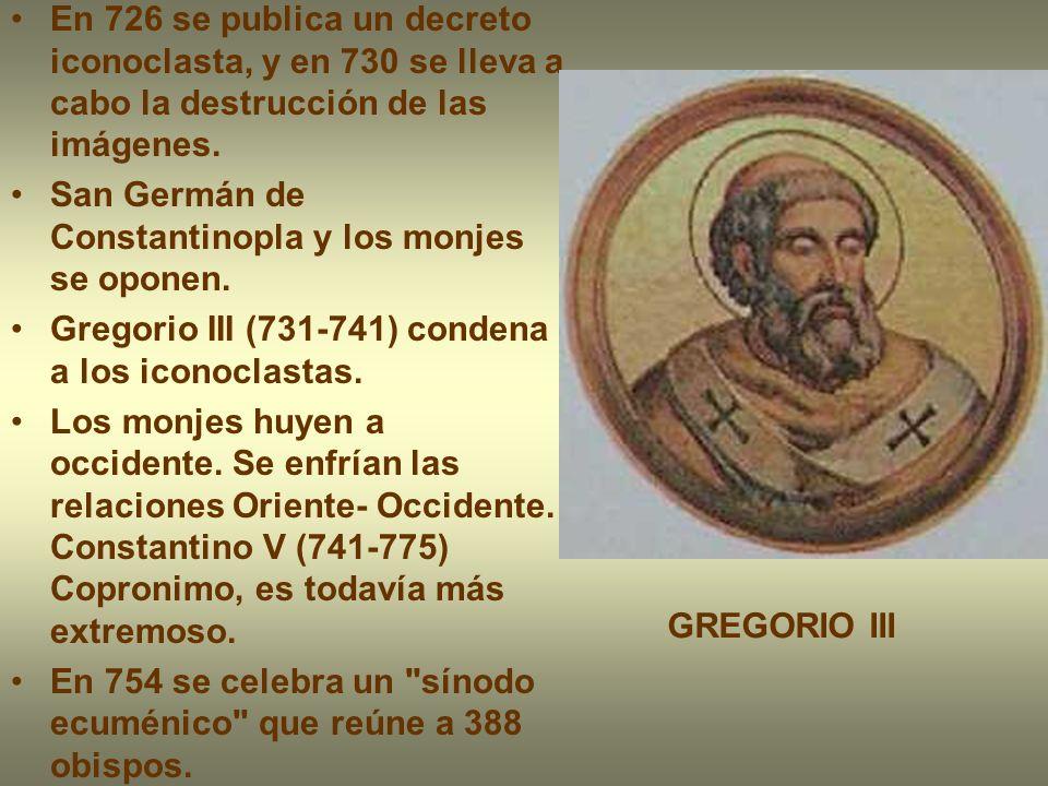 En 726 se publica un decreto iconoclasta, y en 730 se lleva a cabo la destrucción de las imágenes.