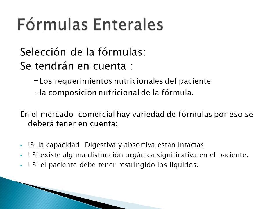 Fórmulas Enterales Selección de la fórmulas: Se tendrán en cuenta :