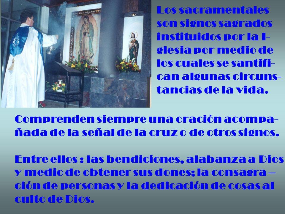 Los sacramentales son signos sagrados. instituidos por la I- glesia por medio de. los cuales se santifi-