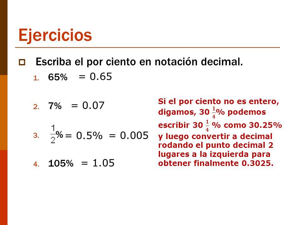 Ejercicios Escriba el por ciento en notación decimal. 65% = 0.65 7% %