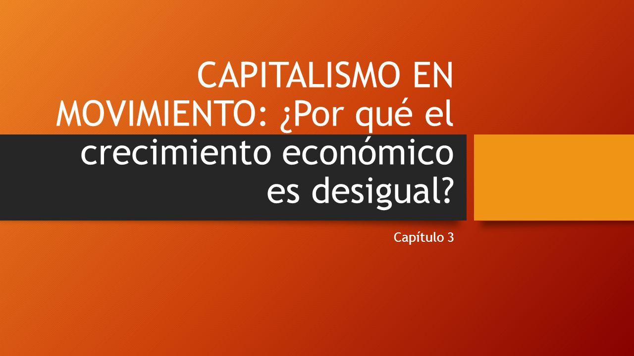 CAPITALISMO EN MOVIMIENTO: ¿Por qué el crecimiento económico es desigual