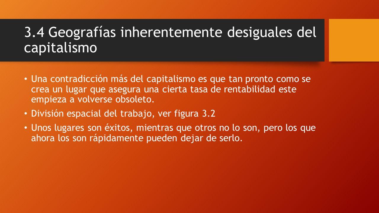3.4 Geografías inherentemente desiguales del capitalismo
