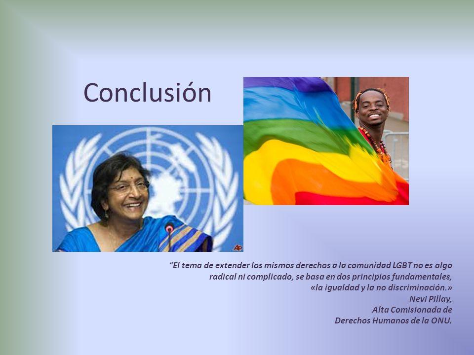 Conclusión El tema de extender los mismos derechos a la comunidad LGBT no es algo. radical ni complicado, se basa en dos principios fundamentales,