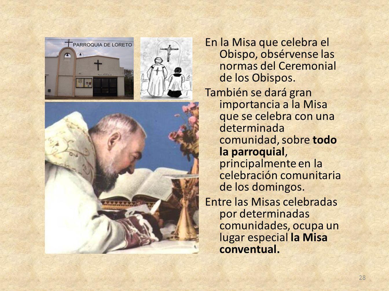 En la Misa que celebra el Obispo, obsérvense las normas del Ceremonial de los Obispos.