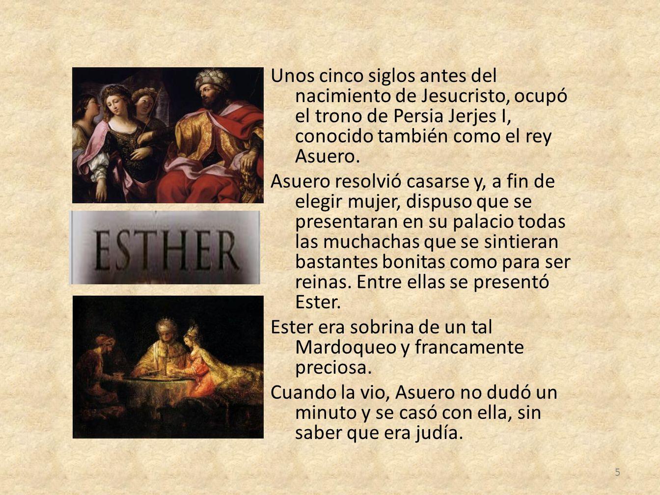 Unos cinco siglos antes del nacimiento de Jesucristo, ocupó el trono de Persia Jerjes I, conocido también como el rey Asuero.