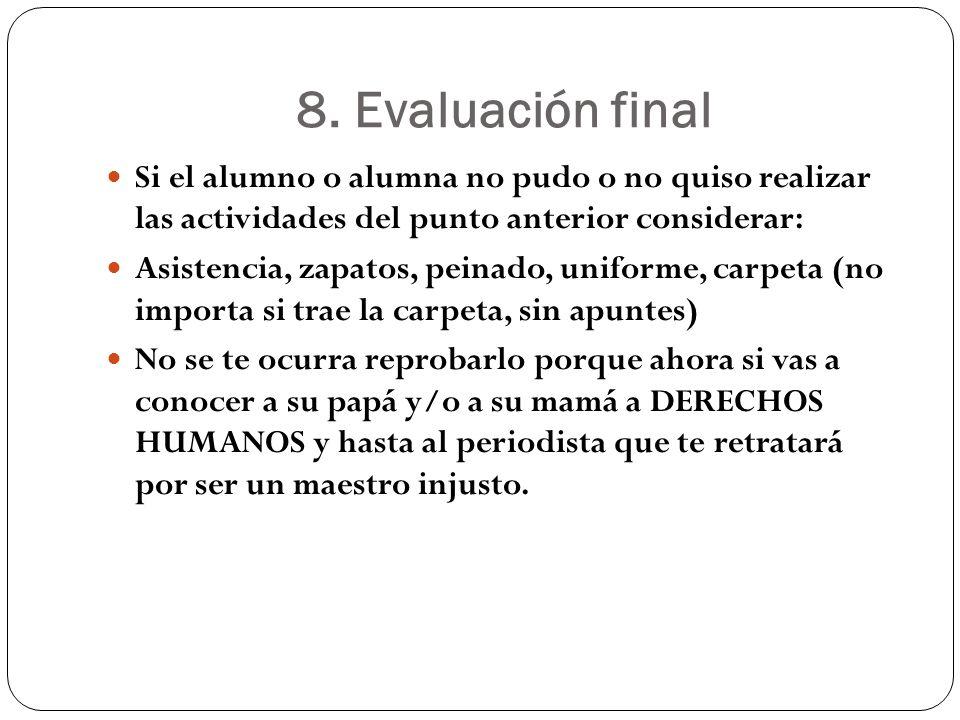 8. Evaluación final Si el alumno o alumna no pudo o no quiso realizar las actividades del punto anterior considerar: