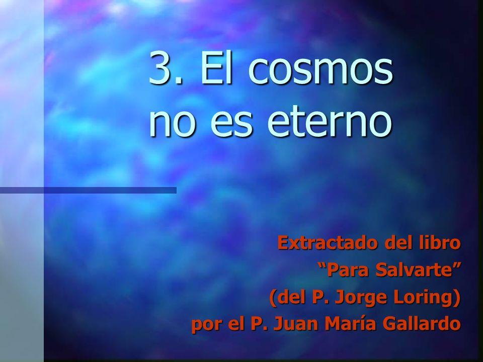 3. El cosmos no es eterno Extractado del libro Para Salvarte