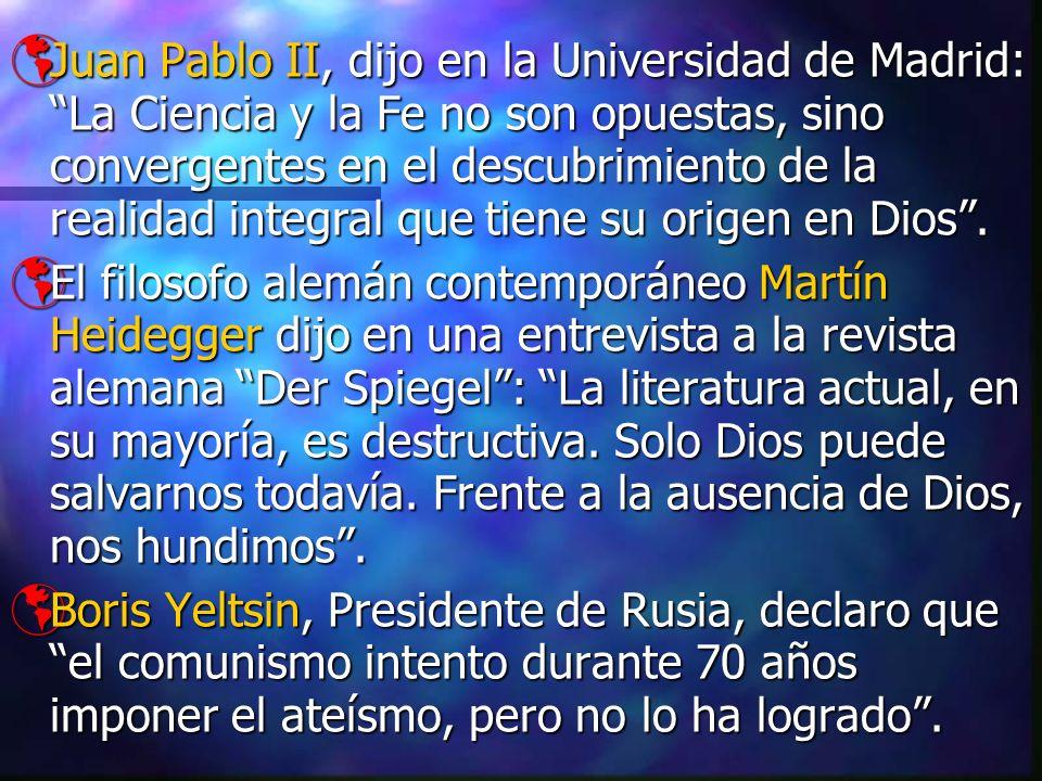 Juan Pablo II, dijo en la Universidad de Madrid: La Ciencia y la Fe no son opuestas, sino convergentes en el descubrimiento de la realidad integral que tiene su origen en Dios .