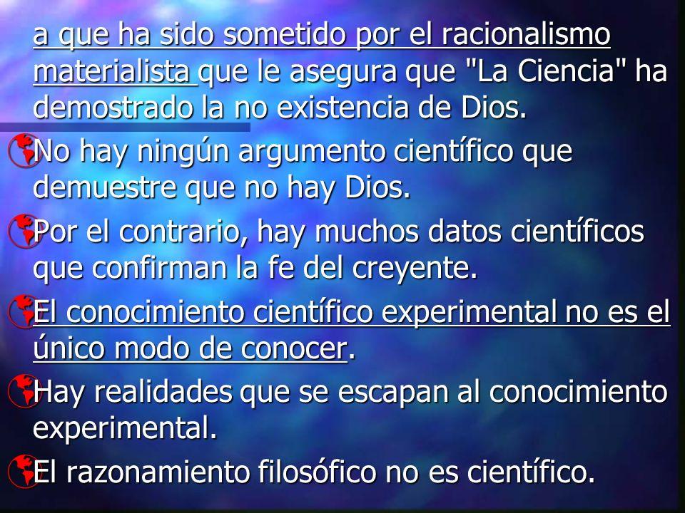 a que ha sido sometido por el racionalismo materialista que le asegura que La Ciencia ha demostrado la no existencia de Dios.