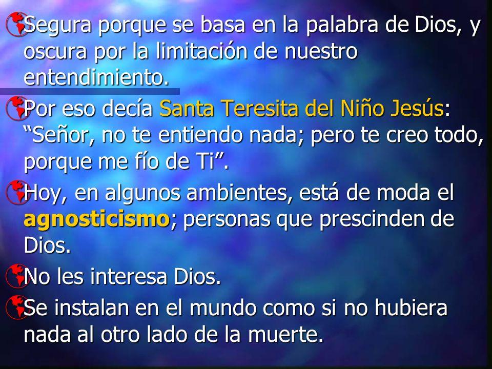 Segura porque se basa en la palabra de Dios, y oscura por la limitación de nuestro entendimiento.