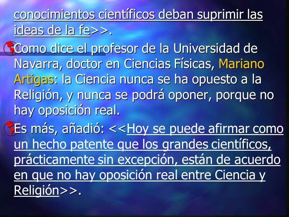 conocimientos científicos deban suprimir las ideas de la fe>>.