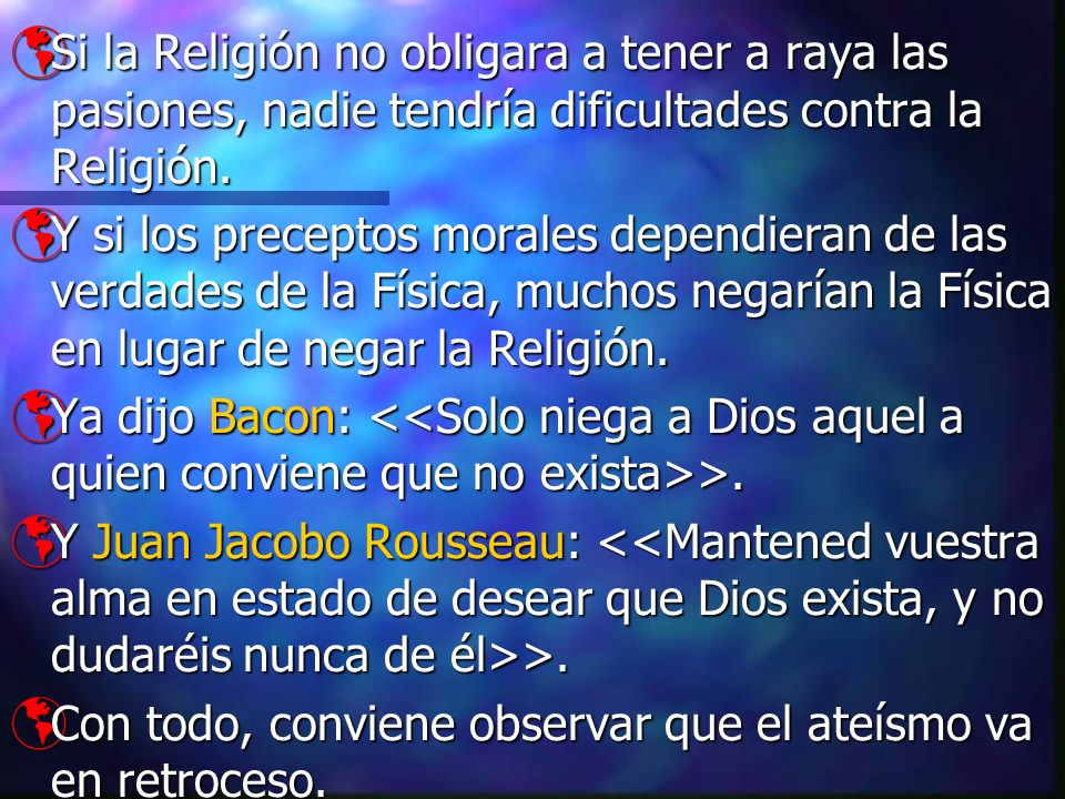 Si la Religión no obligara a tener a raya las pasiones, nadie tendría dificultades contra la Religión.