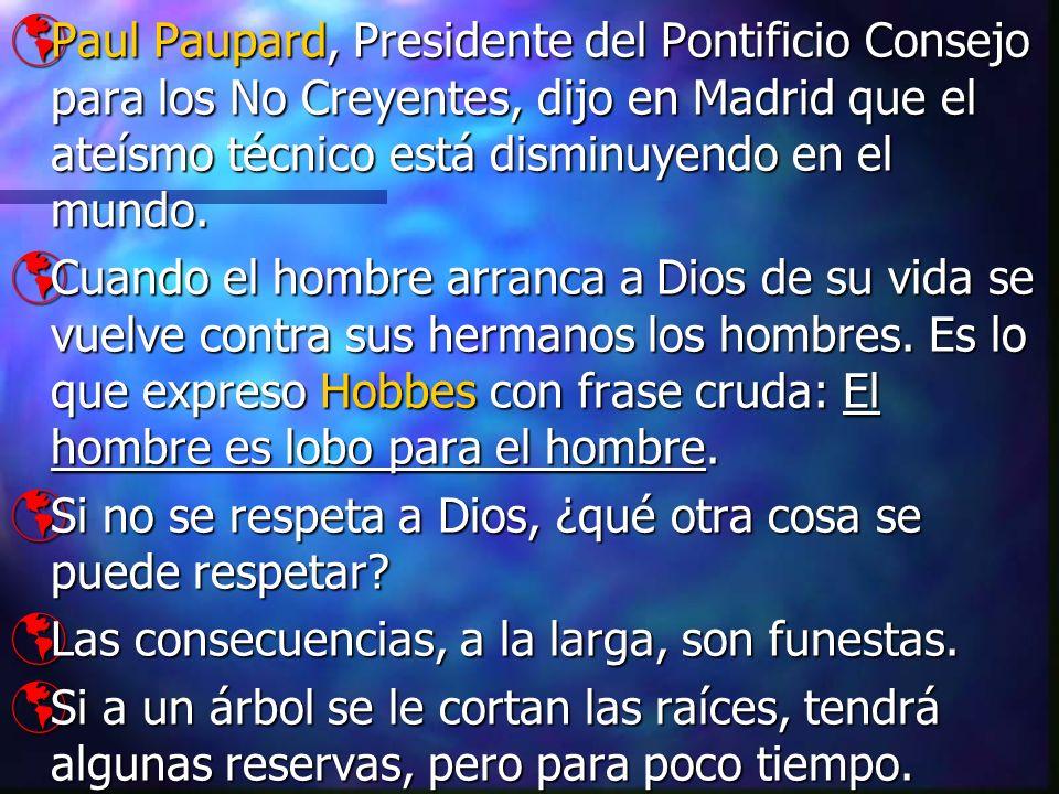 Paul Paupard, Presidente del Pontificio Consejo para los No Creyentes, dijo en Madrid que el ateísmo técnico está disminuyendo en el mundo.