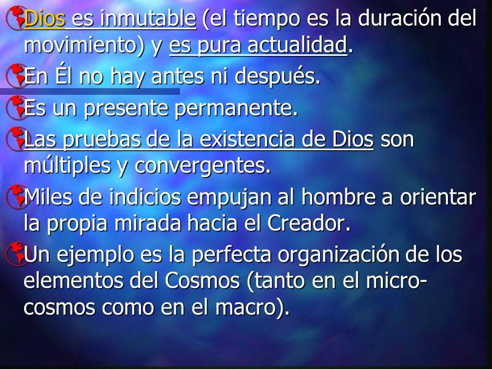 Dios es inmutable (el tiempo es la duración del movimiento) y es pura actualidad.