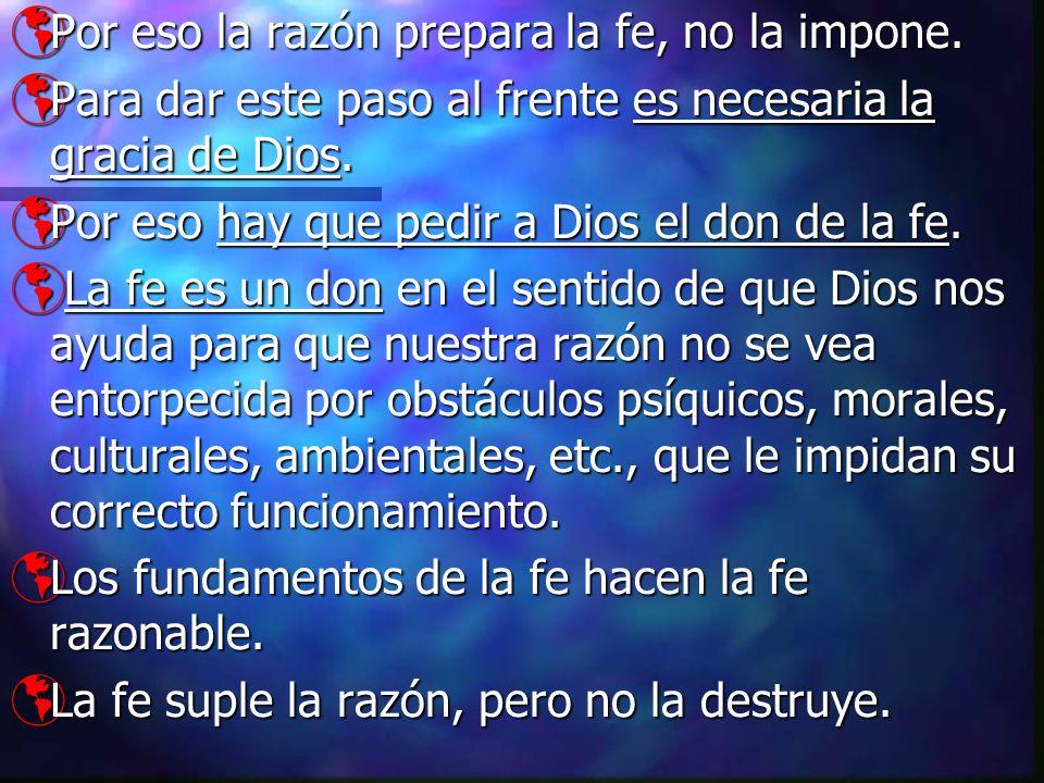 Por eso la razón prepara la fe, no la impone.