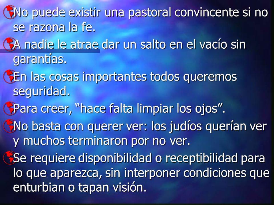 No puede existir una pastoral convincente si no se razona la fe.