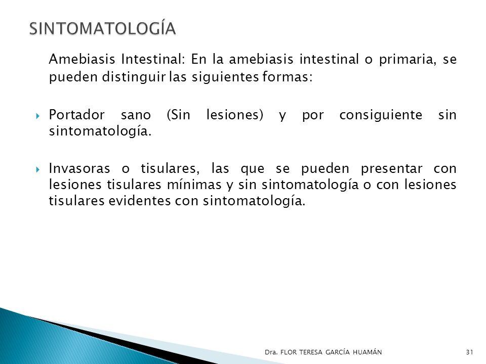 SINTOMATOLOGÍA Amebiasis Intestinal: En la amebiasis intestinal o primaria, se pueden distinguir las siguientes formas: