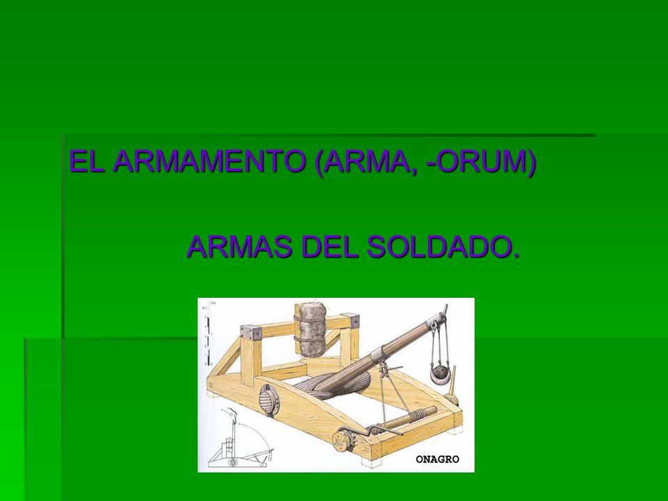EL ARMAMENTO (ARMA, -ORUM)