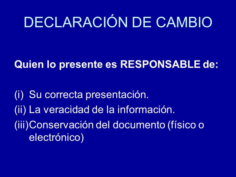 DECLARACIÓN DE CAMBIO Quien lo presente es RESPONSABLE de: