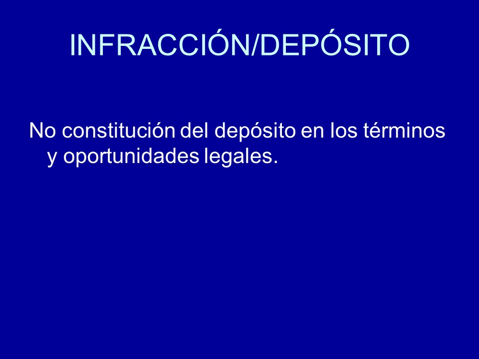 INFRACCIÓN/DEPÓSITO No constitución del depósito en los términos y oportunidades legales.
