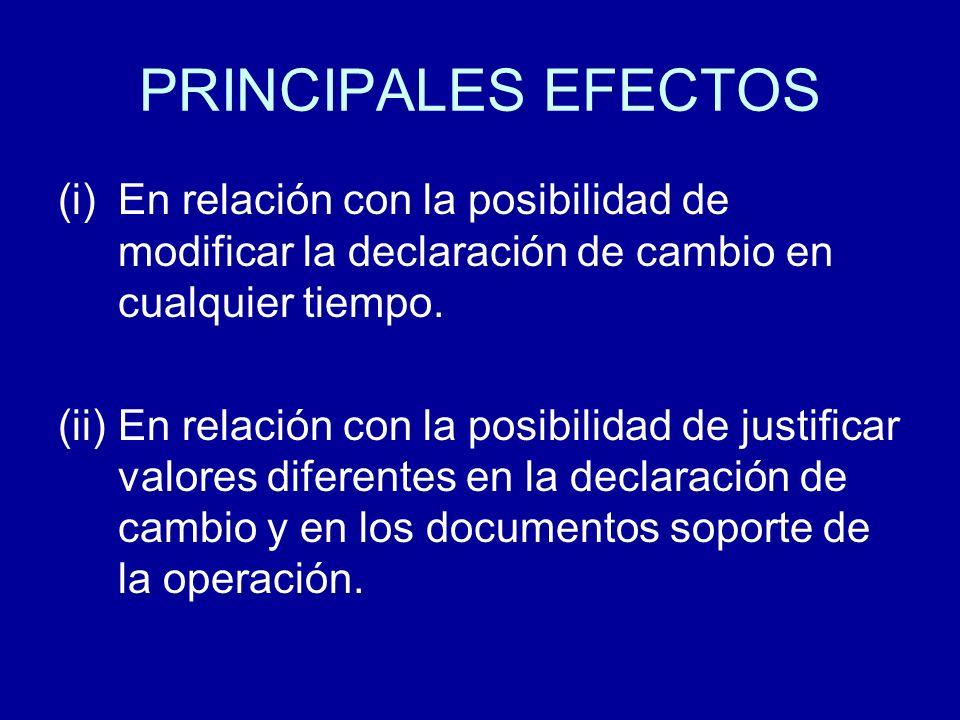 PRINCIPALES EFECTOS En relación con la posibilidad de modificar la declaración de cambio en cualquier tiempo.