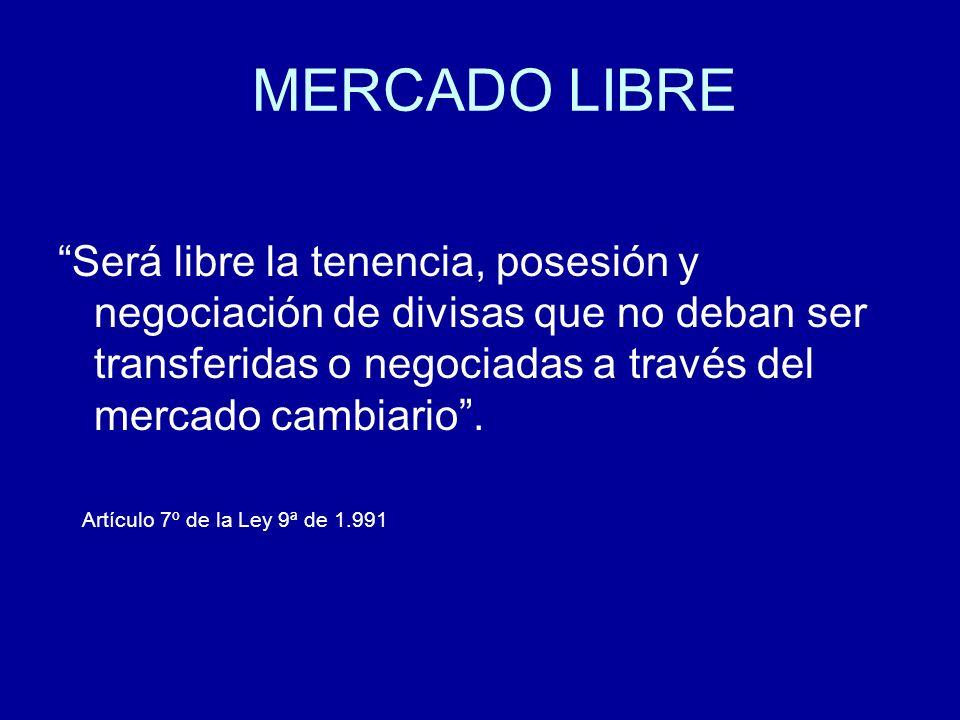 MERCADO LIBRE Será libre la tenencia, posesión y negociación de divisas que no deban ser transferidas o negociadas a través del mercado cambiario .