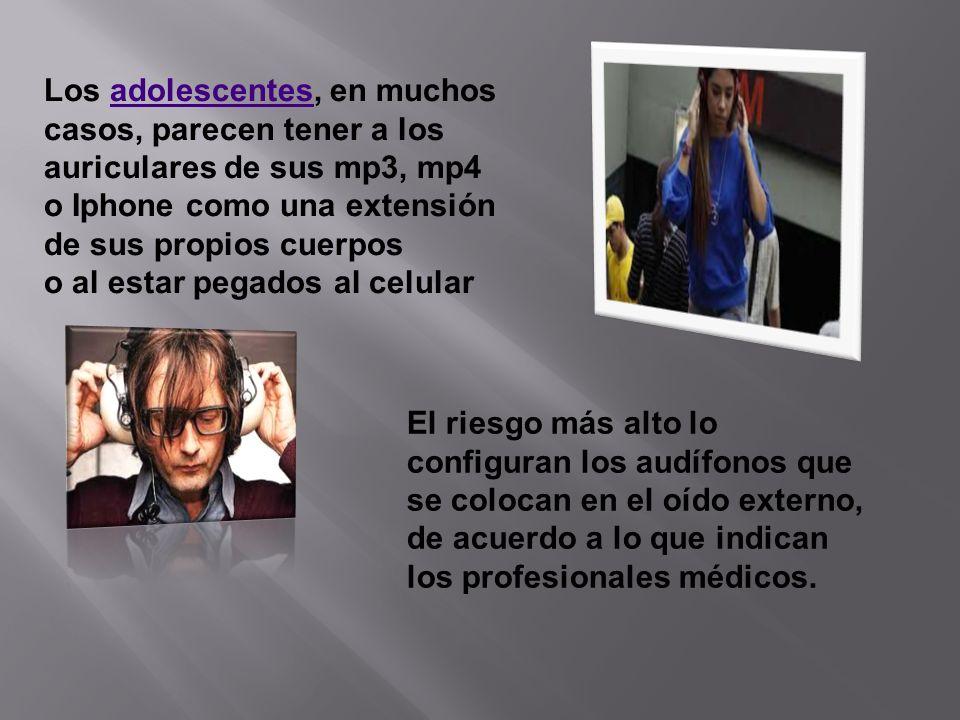 Los adolescentes, en muchos casos, parecen tener a los auriculares de sus mp3, mp4 o Iphone como una extensión de sus propios cuerpos