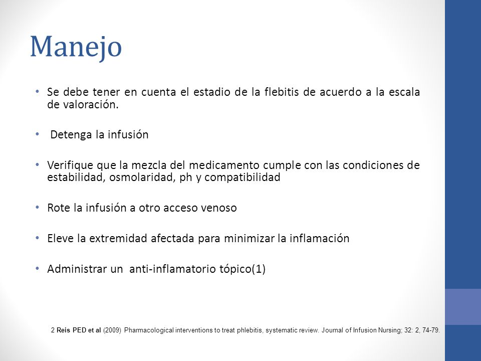 Manejo Se debe tener en cuenta el estadio de la flebitis de acuerdo a la escala de valoración. Detenga la infusión.