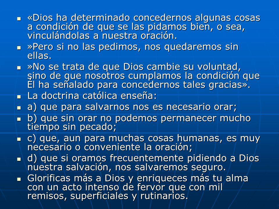 «Dios ha determinado concedernos algunas cosas a condición de que se las pidamos bien, o sea, vinculándolas a nuestra oración.