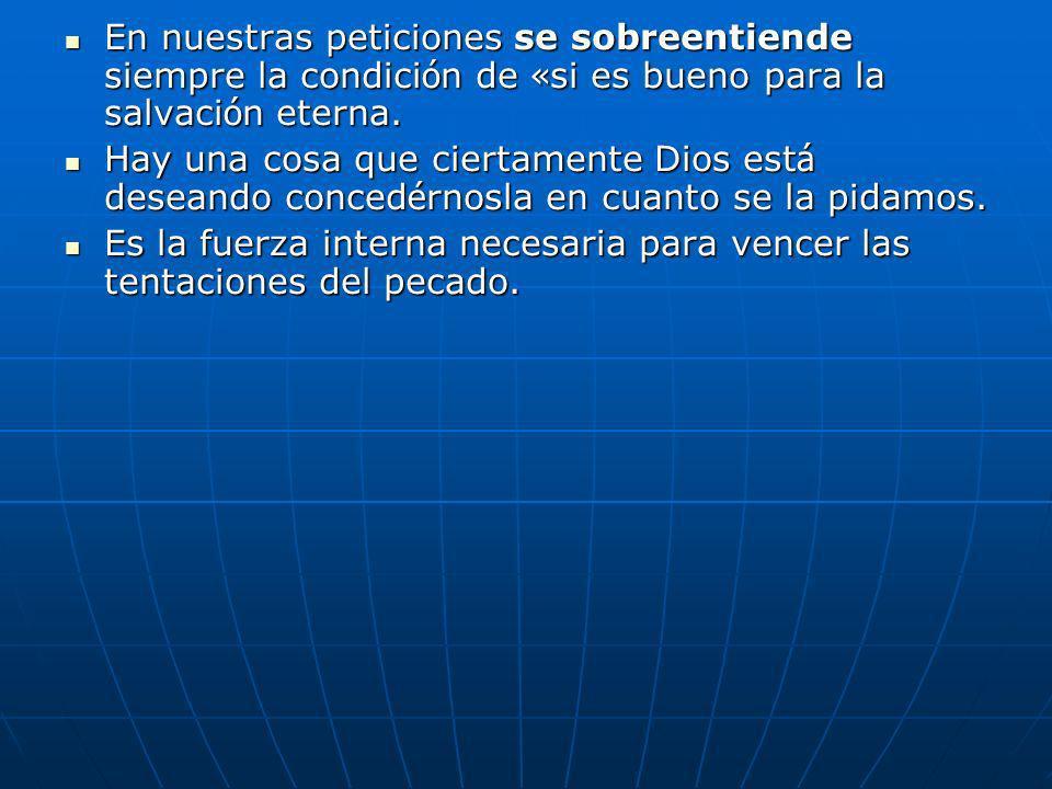 En nuestras peticiones se sobreentiende siempre la condición de «si es bueno para la salvación eterna.