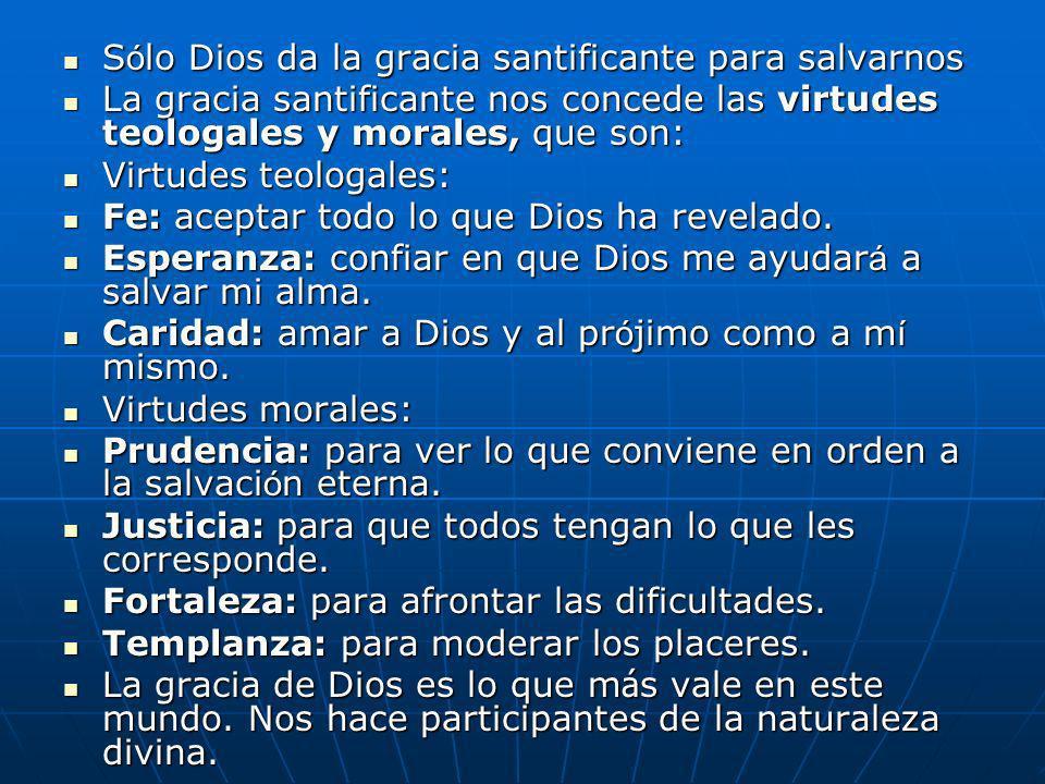 Sólo Dios da la gracia santificante para salvarnos