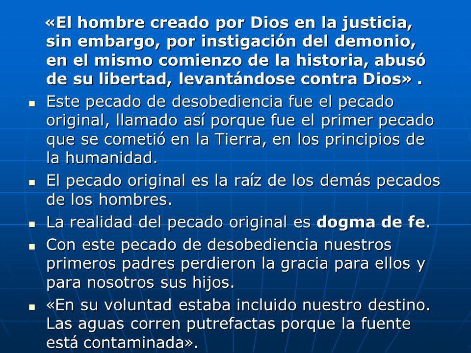 «El hombre creado por Dios en la justicia, sin embargo, por instigación del demonio, en el mismo comienzo de la historia, abusó de su libertad, levantándose contra Dios» .