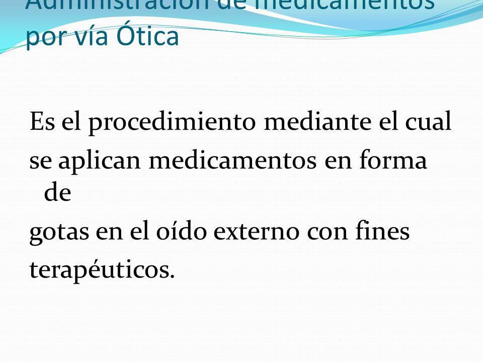 Administración de medicamentos por vía Ótica