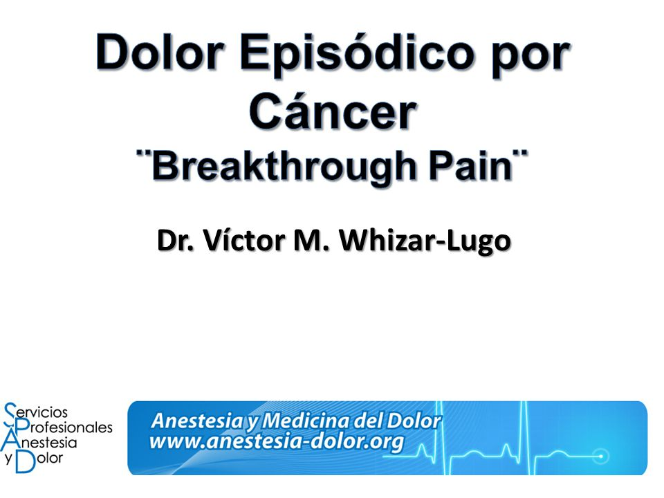 Dolor Episódico por Cáncer ¨Breakthrough Pain¨