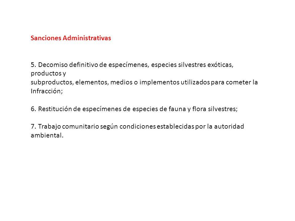 Sanciones Administrativas. 5. Decomiso definitivo de especímenes, especies silvestres exóticas, productos y.