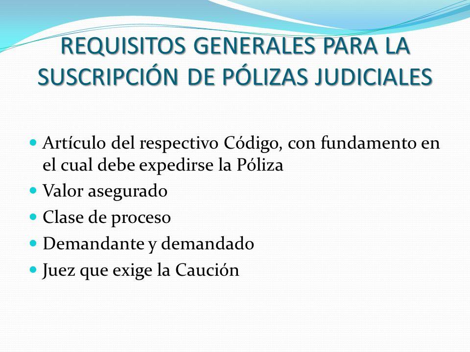 REQUISITOS GENERALES PARA LA SUSCRIPCIÓN DE PÓLIZAS JUDICIALES